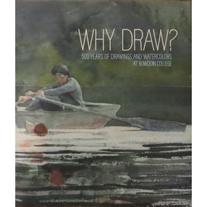 Why Draw? 500 Years of Drawings and Watercolors at Bowdoin College