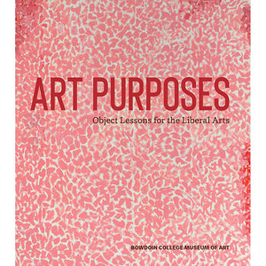 Art Purposes: Object Lessons for the Liberal Arts