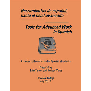 Cover of salmon pink booklet titled: Herramientas de español: hacia el nivel avanzado Tools for Advanced Work in Spanish A concise outline of essential Spanish structures Prepared by John Turner and Enrique Yepes Bowdoin College July 2011