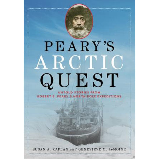 Peary's Arctic Quest: Untold Stories from Robert E. Peary's North Pole Expeditions