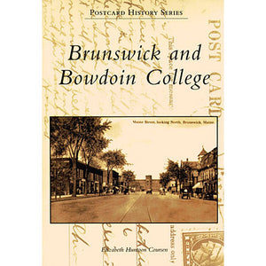 Postcard History Series: Brunswick and Bowdoin College by Elizabeth Huntoon Coursen