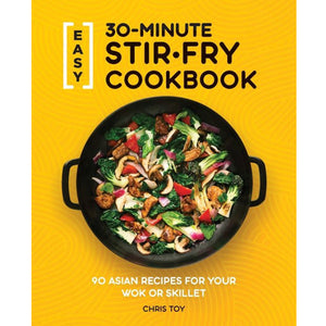 30-Minute Stir-Fry Cookbook by Chris Toy '77