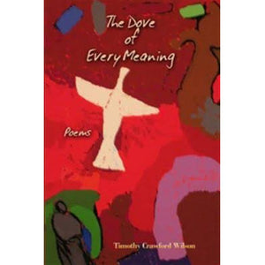 The Dove of Every Meaning, Poems by Timothy Wilson