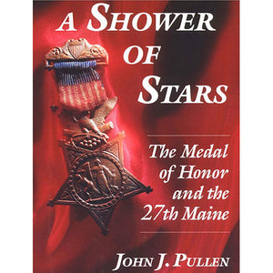 A Shower of Stars: The Medal of Honor and the 27th Maine