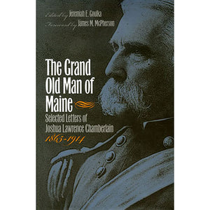 Grand Old Man of Maine: Selected Letters of Joshua Chamberlain