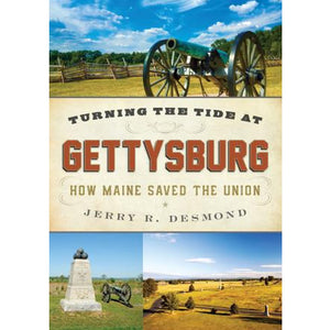 Turning the Tide at Gettysburg by Jerry R. Desmond