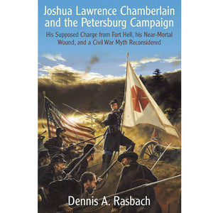 Joshua Lawrence Chamberlain and the Petersburg Campaign, by Dennis Rasbach