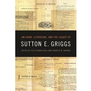 Book cover of Jim Crow, Literature, and the Legacy of Sutton E. Griggs, edited by Tess Chakkalakal