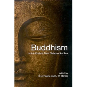 Buddhism in the Krishna River Valley of Andhra by Sree Padma