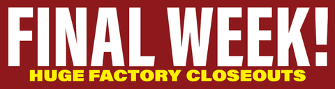 Final Week! Huge Factory Closeouts