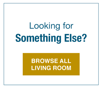 Looking for Something Else? Browse All Living Room