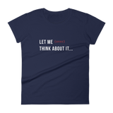 """Let Me (Over) Think About It"" Quarter Sleeve Tee"