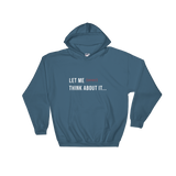 """Let Me (Over) Think About It' Hoodie (All Genders)"