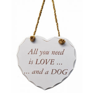 All You Need Is Love And A Dog Hanging Heart Plaque