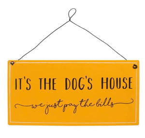 It's The Dog's House We Just Pay The Bills Hanging Metal sign