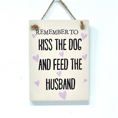 Kiss The Dog And Feed The Husband Sign