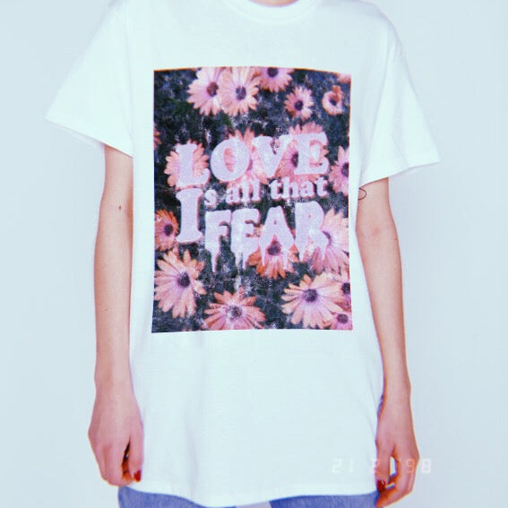 """Love is all that I fear"" Tee"