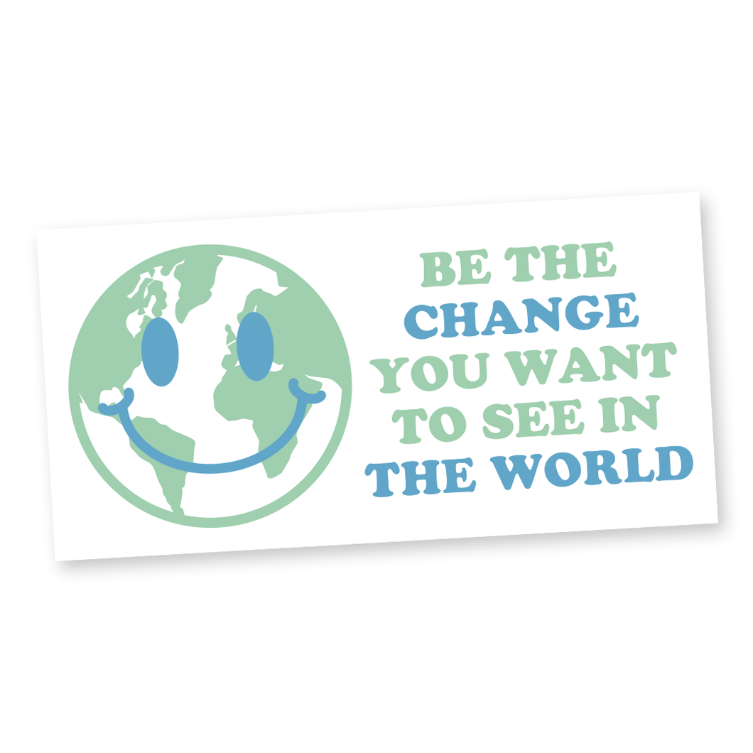 Be The Change - Bumper Sticker