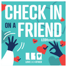 "Load image into Gallery viewer, ""Check in on a Friend"" LEO sticker design"
