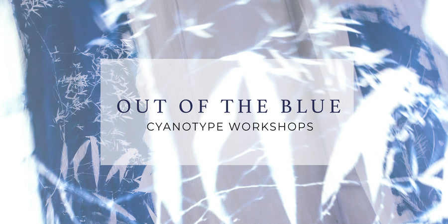 OUT OF THE BLUE - CYANOTYPE WORKSHOPS