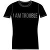 I Am Trouble T-Shirt