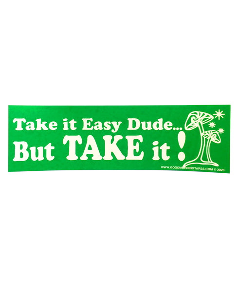 TAKE IT EASY BUMPER STICKER - GREEN