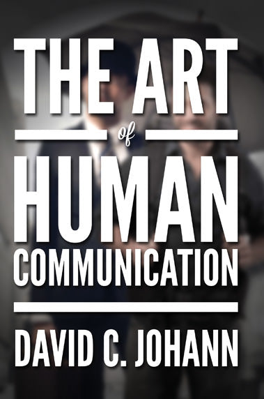 The Art of Human Communication by David C Johann