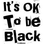 It's OK to be Black