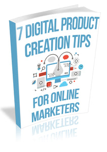 """7 Digital Product Creation Tips for Online Marketers"" E-BOOK"