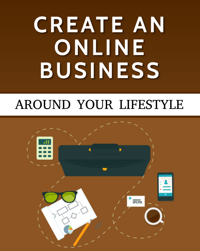 """Create an Online Business Around Your Lifestyle"" E-BOOK"