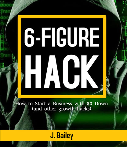 """6-Figure Hack"" (How to start a business with $0 down) E-BOOK"