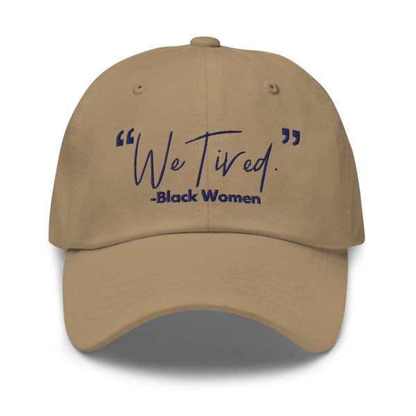 """We Tired"" Dad hat"