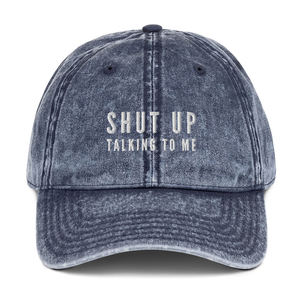 """Shut Up Talking to Me"" Dad Hat"