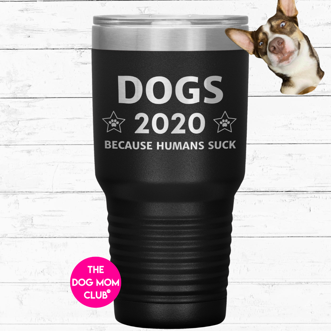 This Tumbler Is For Ghost <3 Dogs 2020 Because Humans Suck