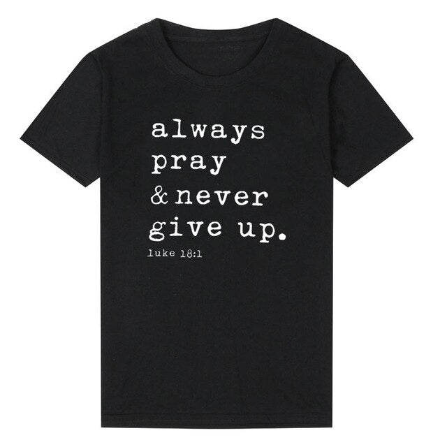 Always Pray & Never Give Up Tee