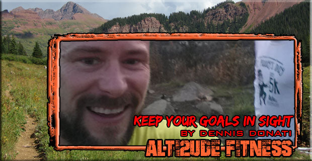 Keep Your Goals in Sight by Dennis Donati