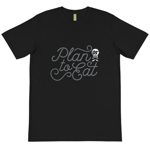 Plan to Eat (or Die) Organic Unisex T-Shirt