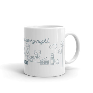 Dinner Happens Every Night Mug