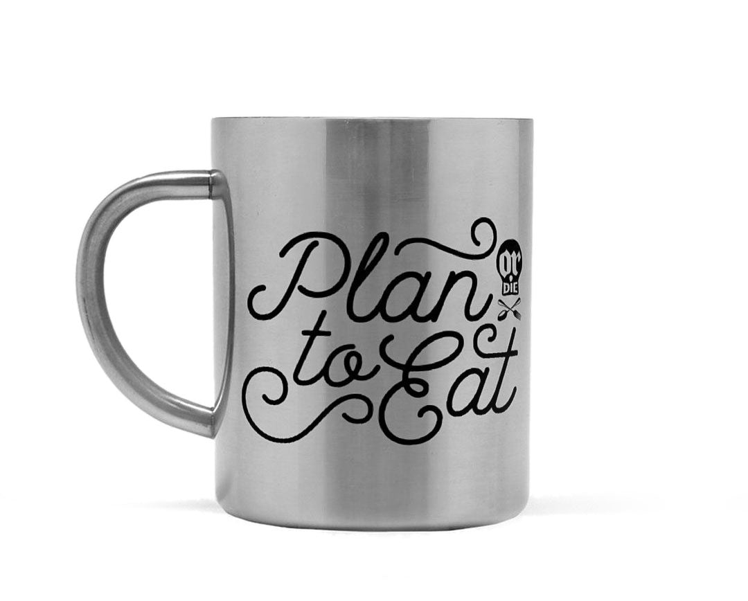 Stainless Steel Plan to Eat (or die) Mug