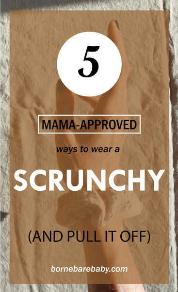 5 Mama-Approved Ways To Wear A Scrunchy (And Pull It Off) - by Borne Bare learn more at bornebarebaby.com