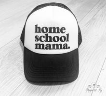 Load image into Gallery viewer, Home School Mama Trucker Hat Front