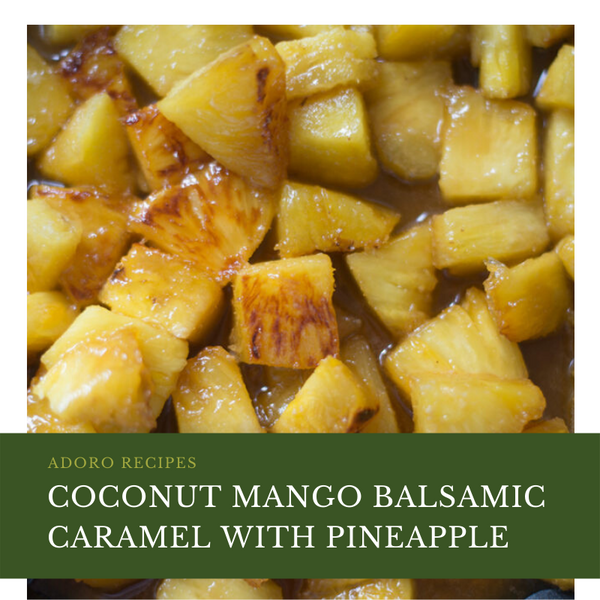 Coconut Mango Balsamic Caramel with Pineapple