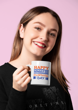 "Load image into Gallery viewer, ""Happy Single Day"" White Mug"