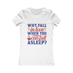 "'Why Fall in Love When You Can Fall Asleep?"" Slim Fit Tee"