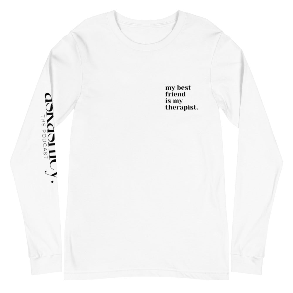 Ask Ashley: My Best Friend Is My Therapist Long Sleeve T-Shirt