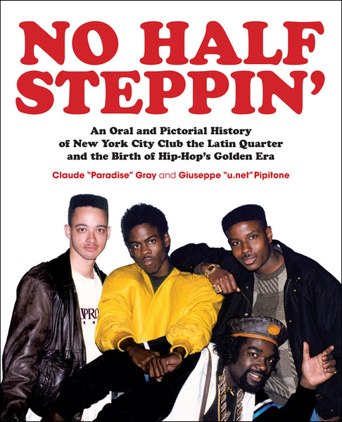 No Half Steppin': An Oral and Pictorial History of New York City Club the Latin Quarter and the Birth of Hip-Hop's Golden Era (Wax Poetics Books – Paperback)