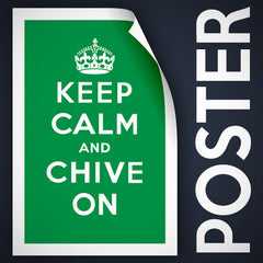 Keep Calm and Chive On Poster