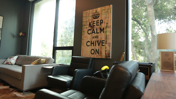 Keep Calm And Chive On Wood Art Now Available