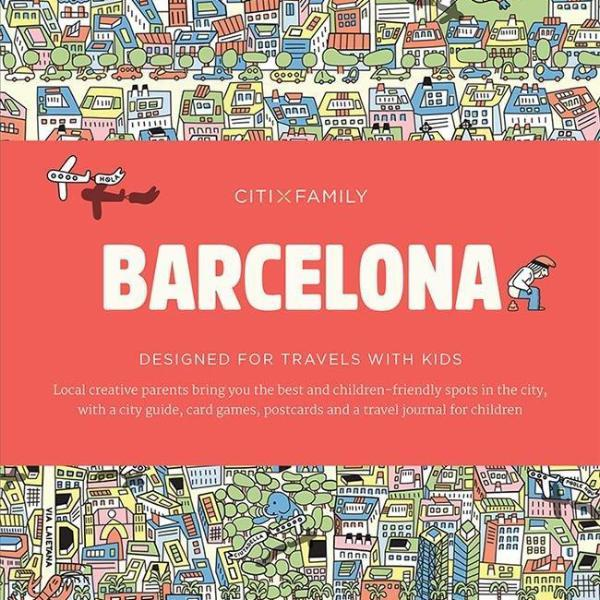 CITIxFamily City Guides - Barcelona: Designed for travels with kids