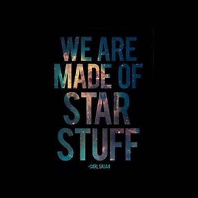 You are made of star stuff